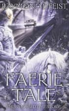 Faerie Tale ebook by Raymond E. Feist
