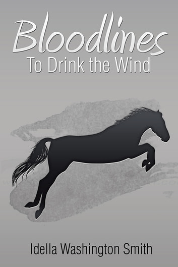 Bloodlines - To Drink the Wind ebook by Idella Washington Smith