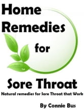 Home Remedies for Sore Throat: Natural Remedies for Sore Throat that Work ebook by Connie Bus