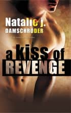 A Kiss of Revenge ebook by Natalie J. Damschroder