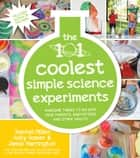 The 101 Coolest Simple Science Experiments ebook by Holly Homer,Rachel Miller,Jamie Harrington