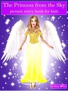 The Princess from the Sky - picture story book for kids ebook by Suzy Makó