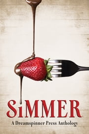 Simmer ebook by T.J. Masters,Rick R. Reed,Tray Ellis,Rob Rosen,Ki Brightly,Ada Maria Soto,R.A. Thorn,Tali Segel,C.S. Poe,Charles Payseur,Ann Marie James,T. Neilson,Dale Cameron Lowry