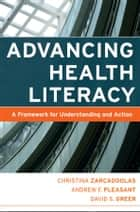 Advancing Health Literacy ebook by Christina Zarcadoolas,Andrew Pleasant,David S. Greer