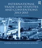 International Trade Law Statutes and Conventions 2013-2015 ebook by Indira Carr, Miriam Goldby