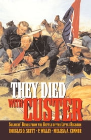 They Died With Custer - Soldiers' Bones from the Battle of the Little Bighorn ebook by Douglas D. Scott,P. Willey,Melissa A. Connor