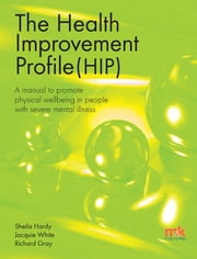 The Health Improvement Profile: A manual to promote physical wellbeing in people with severe mental illness ebook by Sheila Hardy,Richard Gray,Jacqueline White