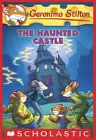 Geronimo Stilton #46: The Haunted Castle ebook by Geronimo Stilton