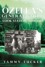 Ozella's General Store Cook Station, Missouri ebook by Tammy Tucker