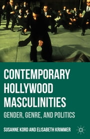 Contemporary Hollywood Masculinities - Gender, Genre, and Politics ebook by Susanne Kord,Elisabeth Krimmer