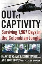 Out of Captivity - Surviving 1,967 Days in the Colombian Jungle ebook by Marc Gonsalves, Tom Howes, Keith Stansell,...
