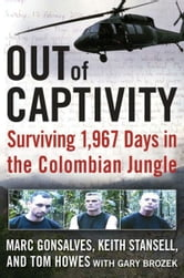 Out of Captivity - Surviving 1,967 Days in the Colombian Jungle ebook by Marc Gonsalves,Tom Howes,Keith Stansell,Gary Brozek