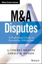 M&A Disputes - A Professional Guide to Accounting Arbitrations ebook by A. Vincent Biemans, Gerald M. Hansen