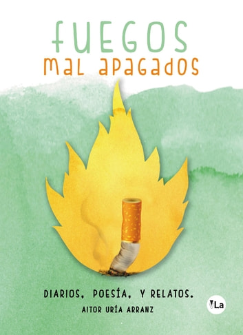 Fuegos mal apagados ebook by Aitor Uría Arranz