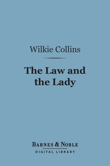 The Law and the Lady (Barnes & Noble Digital Library) ebook by Wilkie Collins