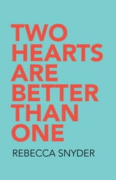 Two Hearts Are Better Than One ebook by Rebecca Snyder