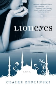 Lion Eyes - A Novel ebook by Claire Berlinski