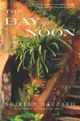 The Bay of Noon - A Novel ebook by Shirley Hazzard