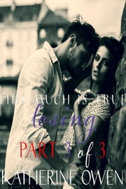 This Much Is True Part 3 Losing ebook by Katherine Owen