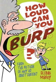 How Loud Can You Burp? - More Extremely Important Questions (and Answers) ebook by Glenn Murphy