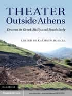 Theater outside Athens - Drama in Greek Sicily and South Italy ebook by Kathryn Bosher