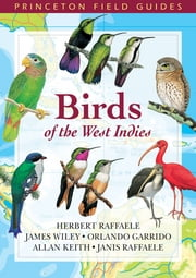 Birds of the West Indies ebook by James Wiley,Orlando H. Garrido,Allan Keith,Janis I. Raffaele,Herbert A. Raffaele
