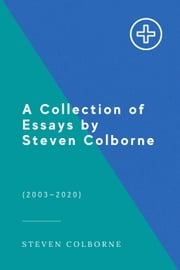 A Collection of Essays by Steven Colborne ebook by Steven Colborne
