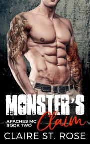 Monster's Claim: A Bad Boy Motorcycle Club Romance - Apaches MC, #2 ebook by Claire St. Rose