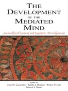 The Development of the Mediated Mind - Sociocultural Context and Cognitive Development ebook by Joan M. Lucariello, Judith A. Hudson, Robyn Fivush,...