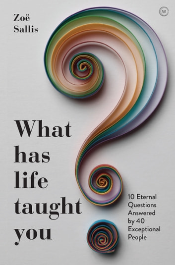What Has Life Taught You? - 10 Eternal Questions Answered by 40 Exceptional People ebook by Zoe Sallis
