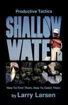 Shallow Water Bass ebook by Larry Larsen