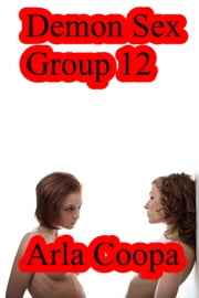 Demon Sex Group 12 ebook by Arla Coopa
