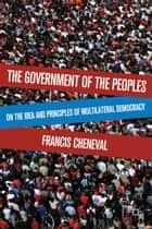 The Government of the Peoples ebook by F. Cheneval