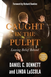 Caught in the Pulpit - Leaving Belief Behind ebook by Daniel C. Dennett,Linda LaScola,Richard Dawkins