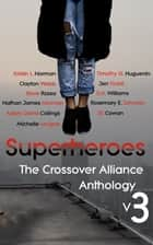 Superheroes: The Crossover Alliance Anthology V3 ebook by Kristin L. Norman, Timothy G. Huguenin, Clayton Webb,...