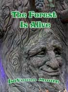 The Forest Is Alive ebook by LaVonna Moore