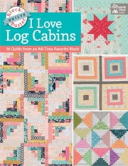 Block-Buster Quilts - I Love Log Cabins - 16 Quilts from an All-Time Favorite Block ebook by Karen M. Burns