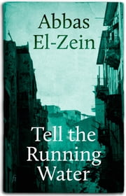 Tell the Running Water ebook by Abbas El-Zein