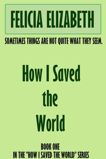 How I Saved the World ebook by Felicia Elizabeth