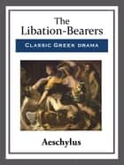 The Libation-Bearers ebook by Aeschylus