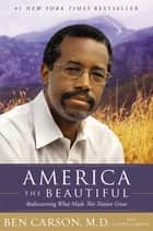 America the Beautiful - Rediscovering What Made This Nation Great ebook by Ben Carson, M.D.