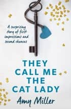 They Call Me the Cat Lady ebook by Amy Miller
