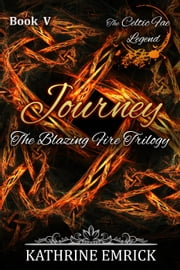 Blazing Fire Trilogy - Journey - Celtic Fae Legend, #5 ebook by Kathrine Emrick