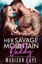 Her Savage Mountain Daddy ebook by Madison Faye