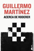 Acerca de Roderer ebook by Guillermo Martínez