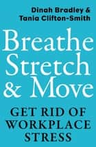 Breathe, Stretch & Move - Get Rid of Workplace Stress ebook by Dinah Bradley, Tania Clifton-Smith