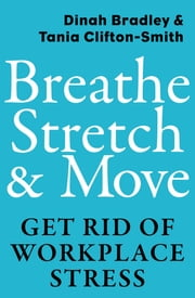Breathe, Stretch & Move - Get Rid of Workplace Stress ebook by Dinah Bradley,Tania Clifton-Smith