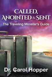 Called, Anointed and Sent: The Traveling Minister's Guide ebook by Dr. Carol Hopper