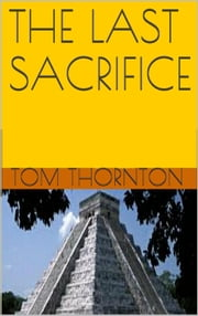 THE LAST SACRIFICE ebook by Thomas Thornton