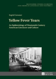 Yellow Fever Years - An Epidemiology of Nineteenth-Century American Literature and Culture ebook by Ingrid Gessner